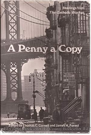 A Penny A Copy Readings from the Catholic Worker: Cornell, Thomas C. and James H. Forest, Editors *...