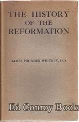 The History Of The Reformation: Whitney, James Pounder