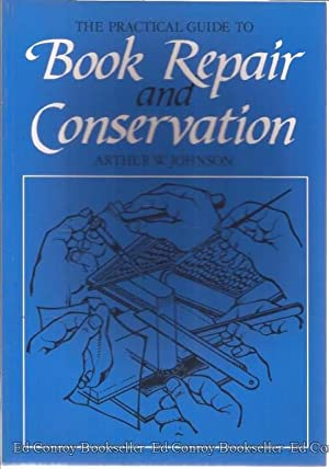 The Practical Guide to Book Repair and Conservation: Johnson, Arthur W.
