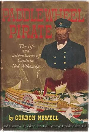 Paddlewheel Pirate The Life and Adventures of Captain Ned Wakeman: Newell, Gordon