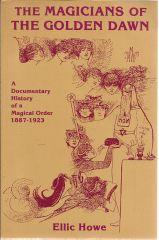 The Magicians of the Golden Dawn A Documentary History of a Magical Order 1887-1923: Howe, Ellic