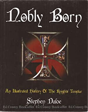 Nobly Born An Illustrated History of the Knights Templar: Dafoe, Stephen