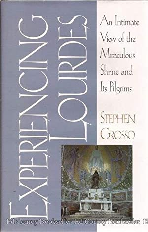 Experiencing Lourdes An Intimate View of the Miraculous Shrine and Its Pilgrims: Grosso, Stephen *...