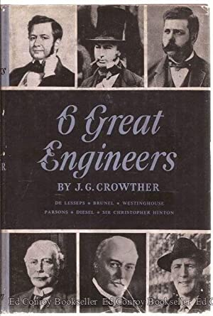 Six Great Engineers De Lesseps-Brunel-Westinghouse-Parsons-Diesel-Hinton: Crowther, J. G.