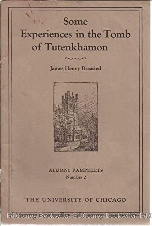 Some Experiences in the Tomb of Tutenkhamon Alumni Pamphlets Number 2: Breasted, James henry