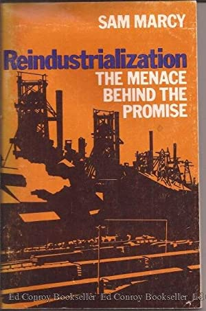 Reindustrialization: The Menace Behind the Promise: Marcy, Sam