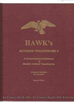 Hawk's Authors' Pseudonyms II A Comprehensive Reference of Modern Authors' ...