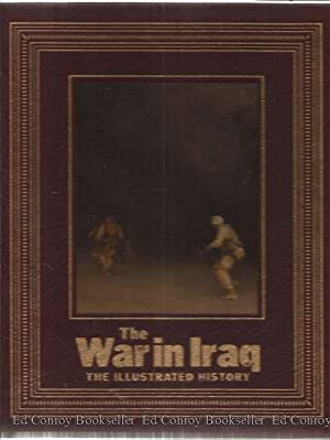 The War In Iraq The Illustrated History: Sullivan, Robert Editor