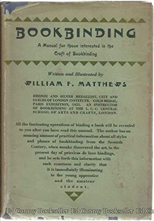 Bookbinding A Manual for Those Interested in the Craft of Bookbinding: Matthews, William F. Written...