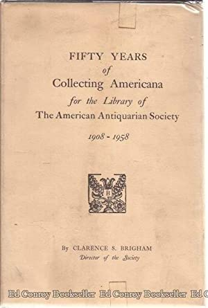 Fifty Years of Collecting Americana for the Library of The American Antiquarian Society 1908-1958: ...