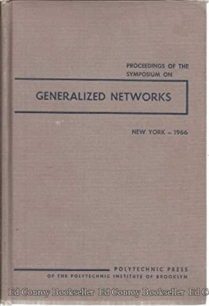 Proceedings of the Symposium on Generalized Networks New York, N.Y. April 12, 13, 14, 1966: Author ...