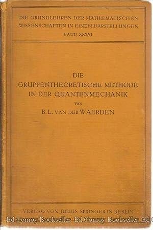 Die Gruppentheoretische Methode In Der Quantenmechanik Band XXXVI: Van der Waerden, Dr. B. L.