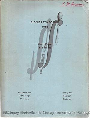 Bionics Symposium 1966 Short Paper Pre-Prints 3-4-5 May 1966: Various Authors