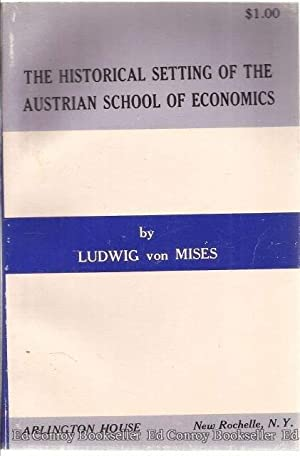 The Historical Setting of the Austrian School of Economics: von Mises, Ludwig