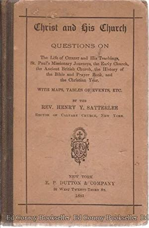 Christ And His Church Questions On The Life of Christ and His Teachings: Satterlee, Rev. Henry Y.