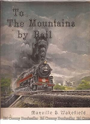 To The Mountains by Rail: Wakefield, Manville B.