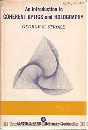 An Introduction to Coherent Optics and Holography: Stroke, George W.