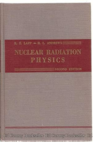 Nuclear Radiation Physics: Lapp, Ralph E. and Howard L. Andrews