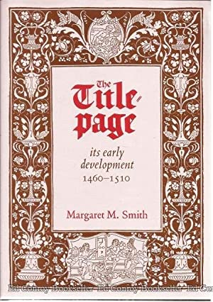 The Title Page Its Early Development 1460-1510: Smith, Margaret M.