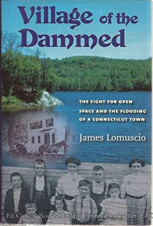 Village of the Dammed The Fight For Open Space And The Flooding of a Connecticut Town: Lomuscio, ...