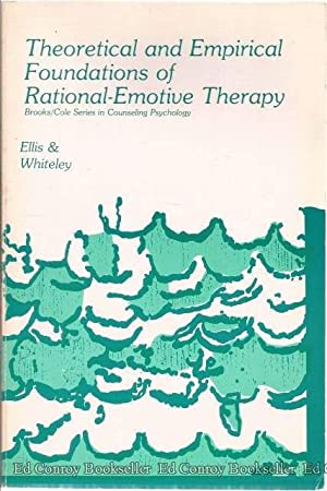 Theoretical And Empirical Foundations Of Rational-Emotive Therapy: Ellis, Albert and