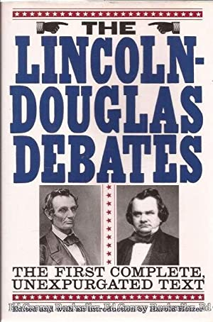 The Lincoln-Douglas Debates The First Complete, Unexpurgated: Holzer, Harold Editor