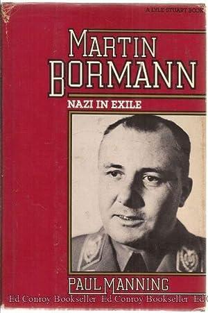 Martin Bormann Nazi in Exile: Manning, Paul