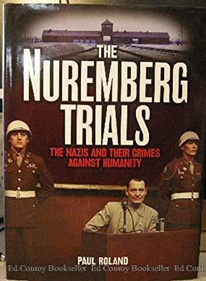 The Nuremberg Trials The Nazis And Their Crimes Against Humanity: Roland, Paul