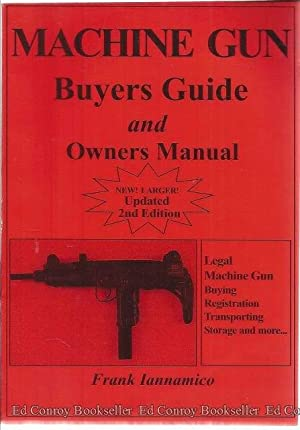 Machine Gun Buyers Guide And Owners Manual: Iannamico, Frank