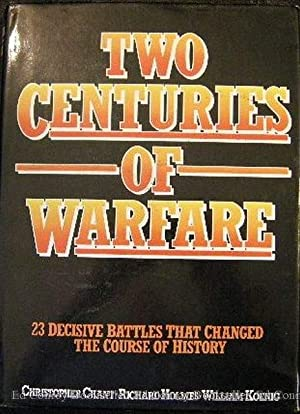 Two Centuries of Warfare 23 Decisive Battles That Changed the Course of History: Chant, Christopher...