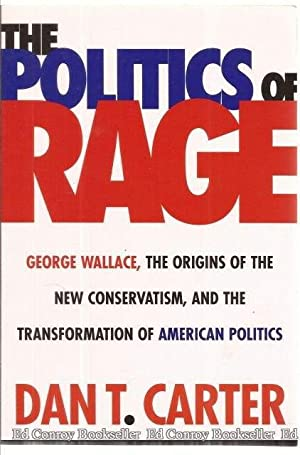 The Politics of Rage George Wallace, The Origins Of The New Conservatism, and The Transformation of...