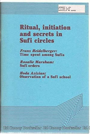 Ritual, Initiation and Secrets in Sufi Circles: Heidelberger, Franz with Rosalie Marcham and Hoda ...