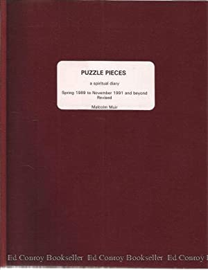 Puzzle Pieces A Spiritual Diary Spring 1989 to November 1991 and Beyond Revised: Muir, Malcolm