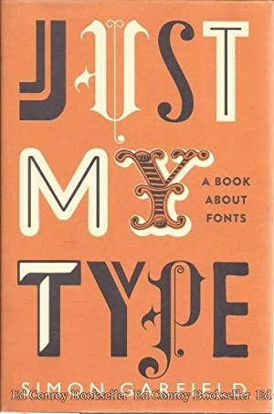 Just My Type A book about fonts: Garfield, Simon