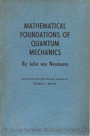 Mathematical Foundations of Quantum Mechanics Investigations In Physics Number 2: von Neumann, John