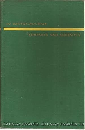 Adhesion and Adhesives: De Bruyne, N. A. and R. Houwink, Editors