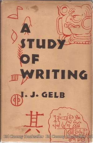 A Study Of Writing The Foundations of Grammatology: Gelb, I. J.