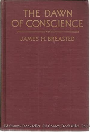 The Dawn Of Conscience: Breasted, James Henry
