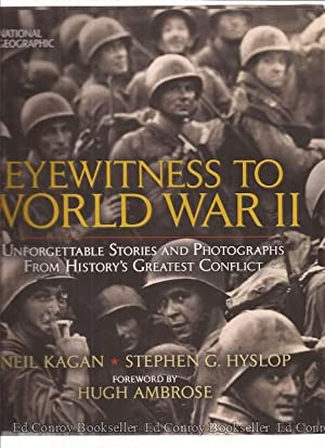 Eyewitness To World War II Unforgettable Stories and Photographs From History's Greatest ...