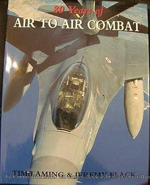 80 Years of Air to Air Combat: Laming, Tim &