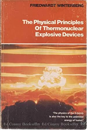 The Physical Principles Of Thermonuclear Explosive Devices: Winterberg, Friedwardt