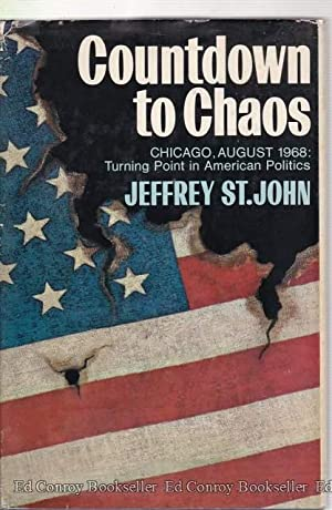 Countdown To Chaos Chicago, August 1968 Turing Point in American Politics: St. John, Jeffrey