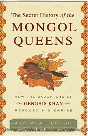 The Secret History of the Mongol Queens How The Daughters of Genghis Khan Rescued His Empire: ...
