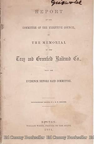 Report Of The The Memorial Of The Troy and Greenfield Railroad Co. with the Evidene Before Said ...