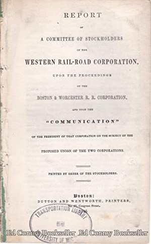 Report of a Committee of Stockholders of Western Rail-Road Corp. Upon The Proceeding of the Boston ...