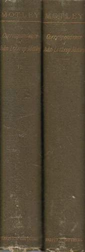 The Correspondence of John Lothrop Motley, D.C.L.: Motley, John Lothrop