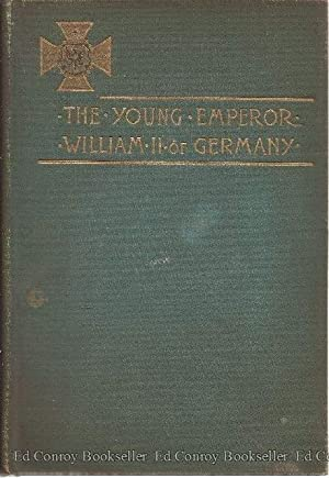 The Young Emperor William II of Germany A Study in Character Development On A Throne: Frederic, ...