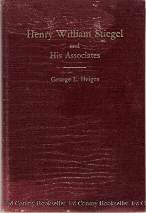 Henry William Stiegel and His Associates A Story of Early American Industry: Heiges, George L.