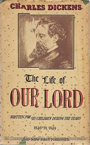 The Life of Our Lord Written For His Children During the Years 1846 To 1849: Dickens, Charles