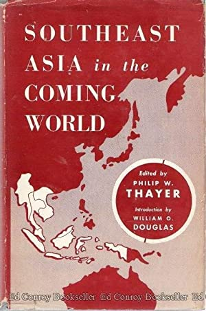 Southeast Asia in the Coming World: Thayer, Philip W. (Editor) (William O. Douglas, Foreword)
